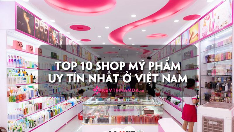 top-10-shop-my-pham-hang-dau-viet-nam-uy-tin-nhat-hien-nay-kemtrinamda
