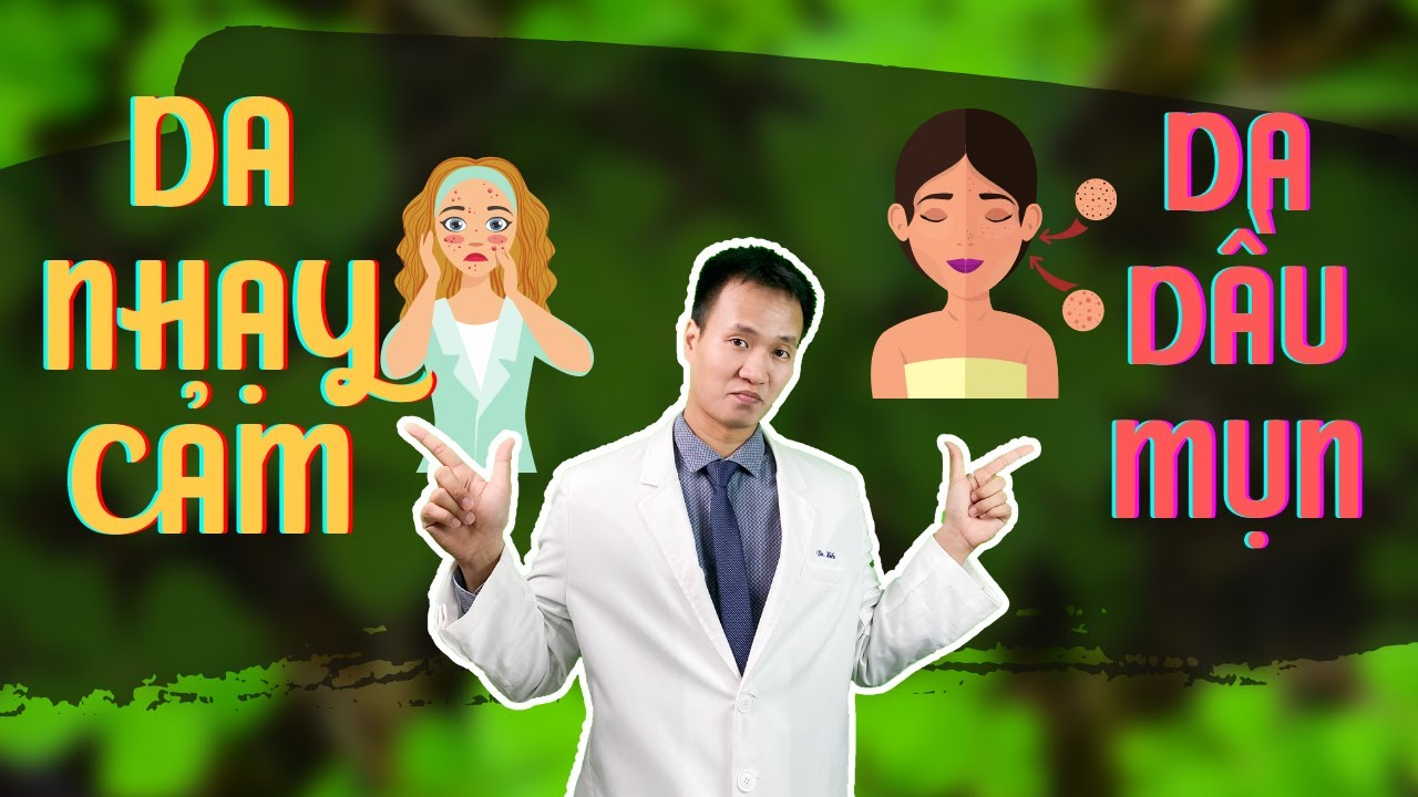Da nhạy cảm thì thường dễ đổ dầu - Cách hiểu rõ về da dầu và da nhạy cảm | Dr Hiếu