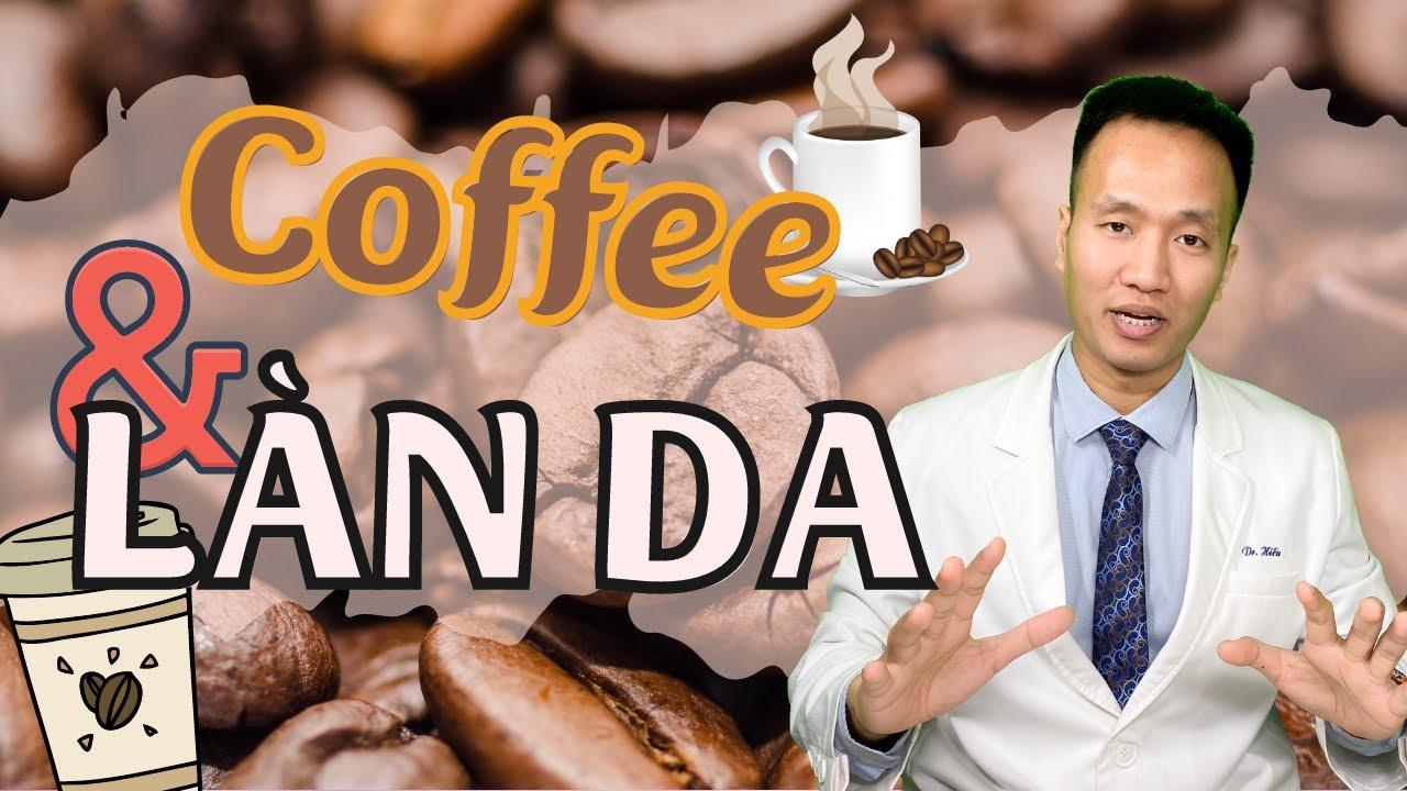 Uống Cafe như nào cho đúng để da đẹp - tỉnh táo ?  Dr Hiếu